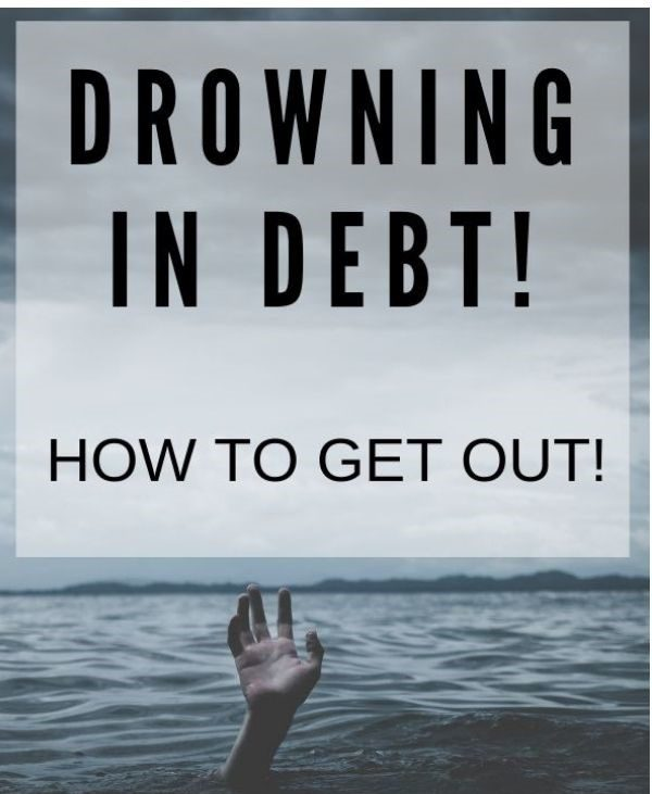 Drowning in Debt! How to get out!
